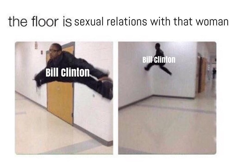 """Funny meme in the format of """"the floor is lava"""" except the person avoiding the floor is labeled bill clinton and instead of lava the floor is sexual relations with that woman."""
