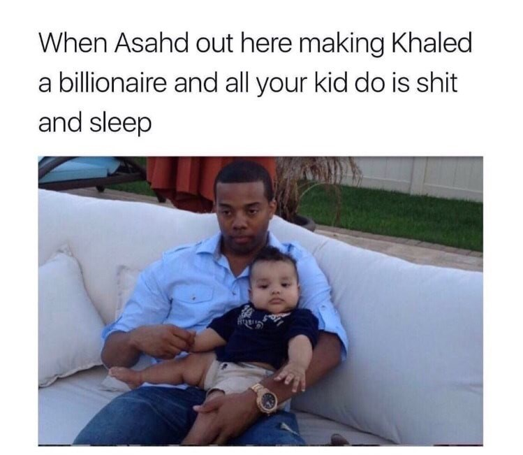 People - When Asahd out here making Khaled a billionaire and all your kid do is shit and sleep
