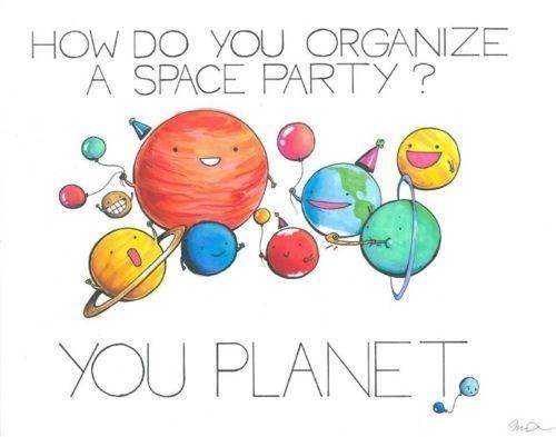 pun - Text - HOW DO YOU ORGANIZE A SPACE PARTY? YOU PLANET