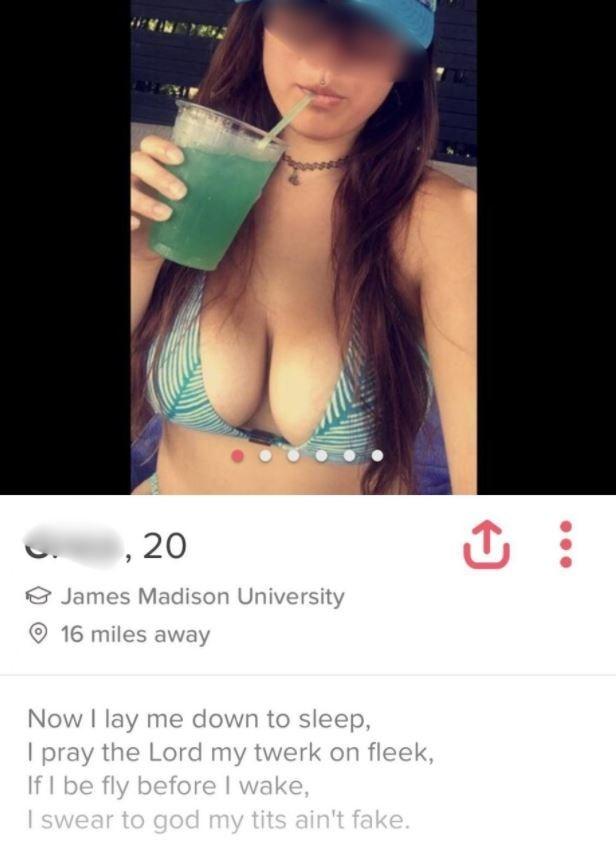 Bikini - , 20 James Madison University 16 miles away Now I lay me down to sleep, I pray the Lord my twerk on fleek, If I be fly before I wake, I swear to god my tits ain't fake.
