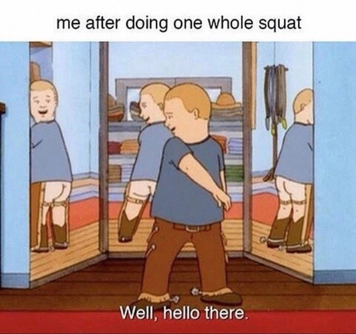 "Funny meme featuring Bobby from King of the Hill admiring his butt in a mirror, the text says ""me after doing one squat."""