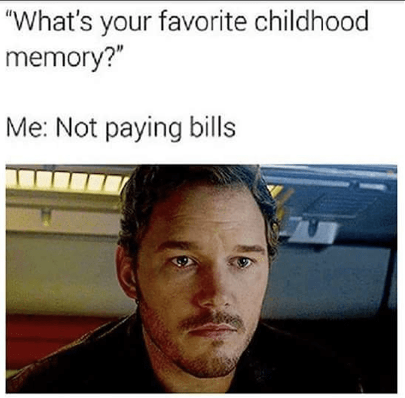 "Text - ""What's your favorite childhood memory?"" Me: Not paying bills"