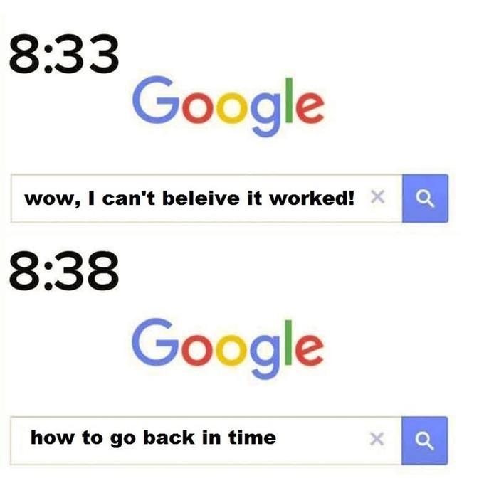 Text - 8:33 Google wow, I can't beleive it worked! Xa 8:38 Google how to go back in time