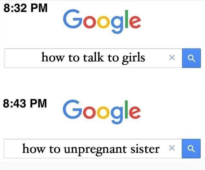 Text - 8:32 PM Google how to talk to girls X Google 8:43 PM how to unpregnant sister