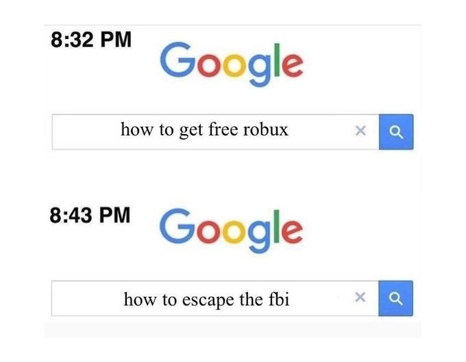 Text - 8:32 PM Google how to get free robux 8:43 PM Google how to escape the fbi