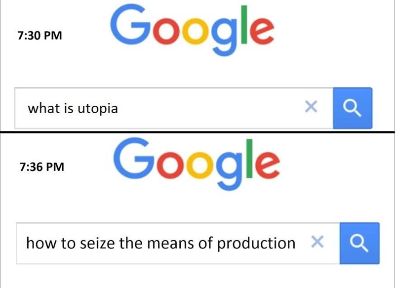 Text - Google 7:30 PM what is utopia Google 7:36 PM XQ how to seize the means of production