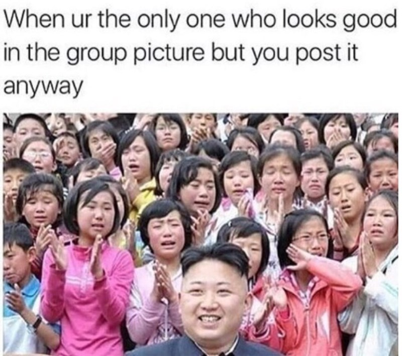 Funny meme about posting photos on social media when you're the only one who looks good, Kim Jong Un with a bunch of women who don't look good.