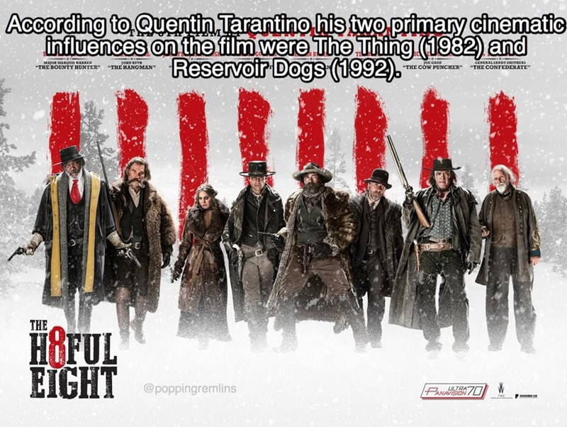 """Poster - According to Quentin Tarantino his two primary cinematic influences on the film were The Thing (1982) and Reservoir Dogs (1992). GENERAL SANDY SMITHERS """"THE CONFEDERATE"""" MAJOR MARQUS WARREN """"THE BOUNTY HUNTER"""" JORN RUTR """"THE HANGMAN"""" jOE GAGE """"THE COW PUNCHER"""" H&FUL EIGHT THE @poppingremlins PANAVISION LI"""