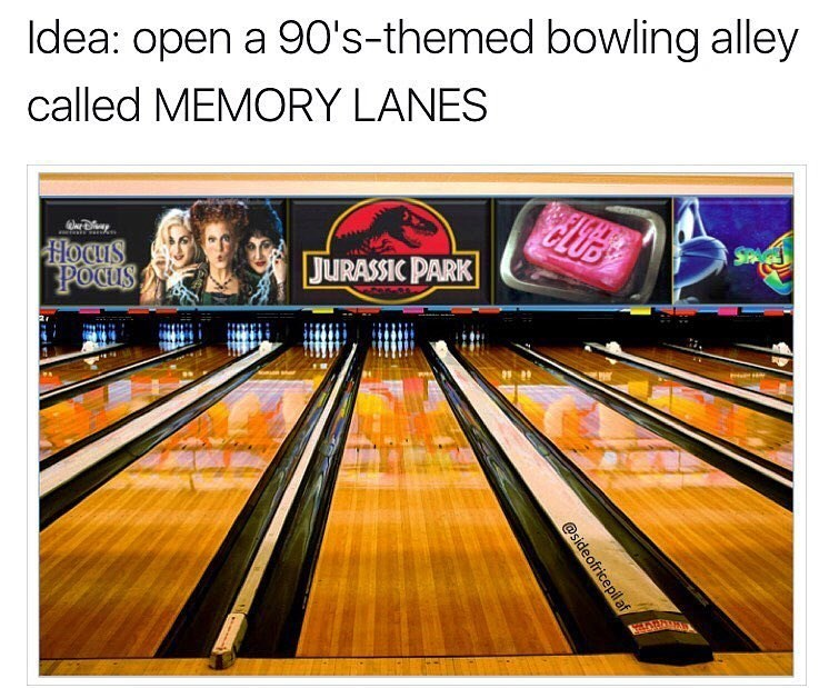 Funny meme about an idea to open a 90's themed bowling alley called Memory Lanes, featuring artwork from Jurassic Park, Fight Club and the witches.