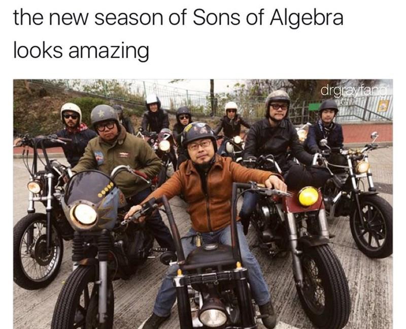 Funny meme featuring a group of men on motorcycles wearing glasses and looking nerdy, text says that the new season of Sons of Algebra looks amazing - joke about the motorcycle gang show Sons of Anarchy.