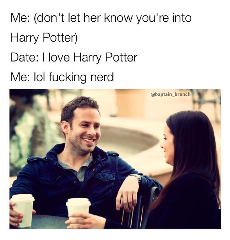 Picture of a couple laughing and enjoying a cup of coffee captioned of him telling himself not to let on that he is into Harry Potter, and she says she loves Harry Potter and he caller her a nerd.