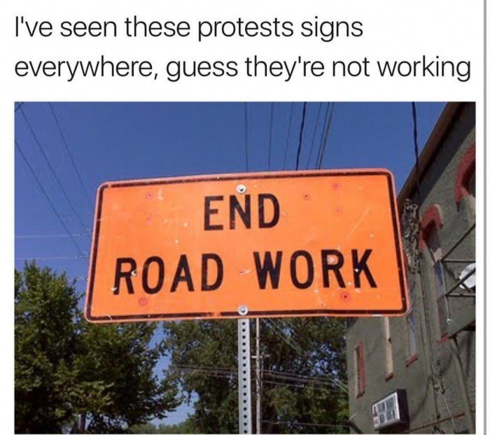 """Pun about the sign """"end road work"""" being about protesting road work"""