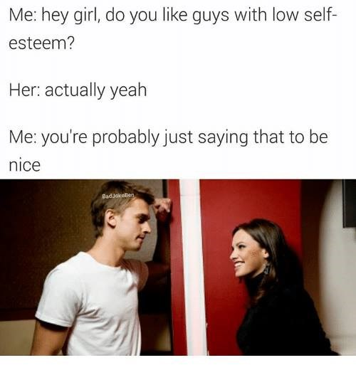Funny meme about having low self esteem.
