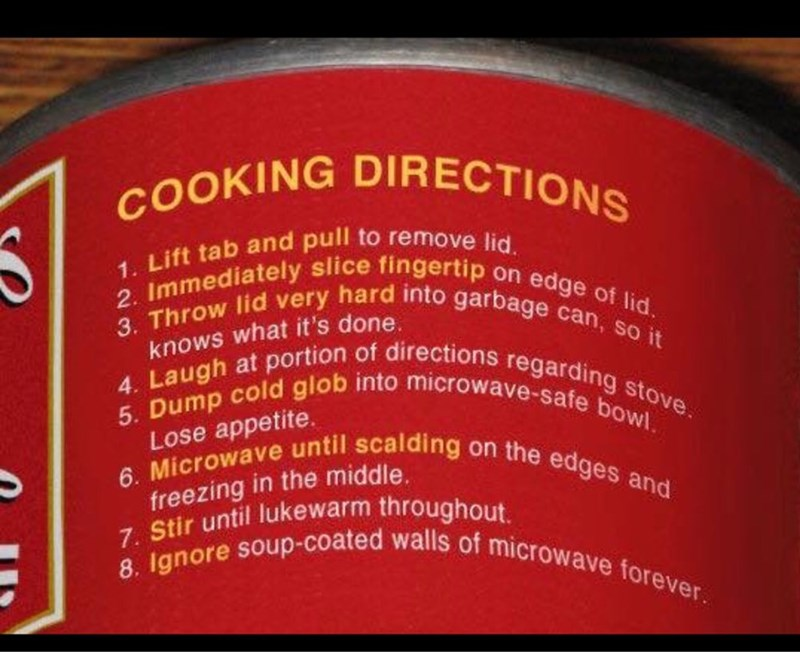 Picture of soup can instructions that ends with the truth about how dirty the microwave gets after doing everything.