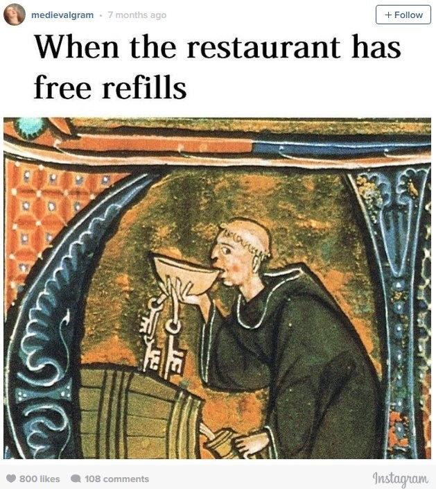 History - 7 months ago medievalgram Follow When the restaurant has free refills Instagram 800 likes 108 comments