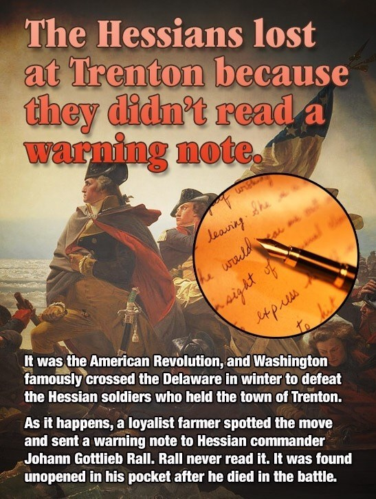 Hessians lost at Trenton because a warning note made it to Johann Gottlieb Rall but he never opened it, letter was found on his dead body.