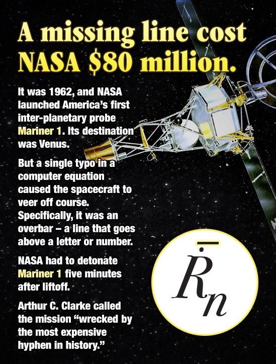 Story of how in 1962, an $80 million satellite was lost because of a single line over an R in the code was missing.