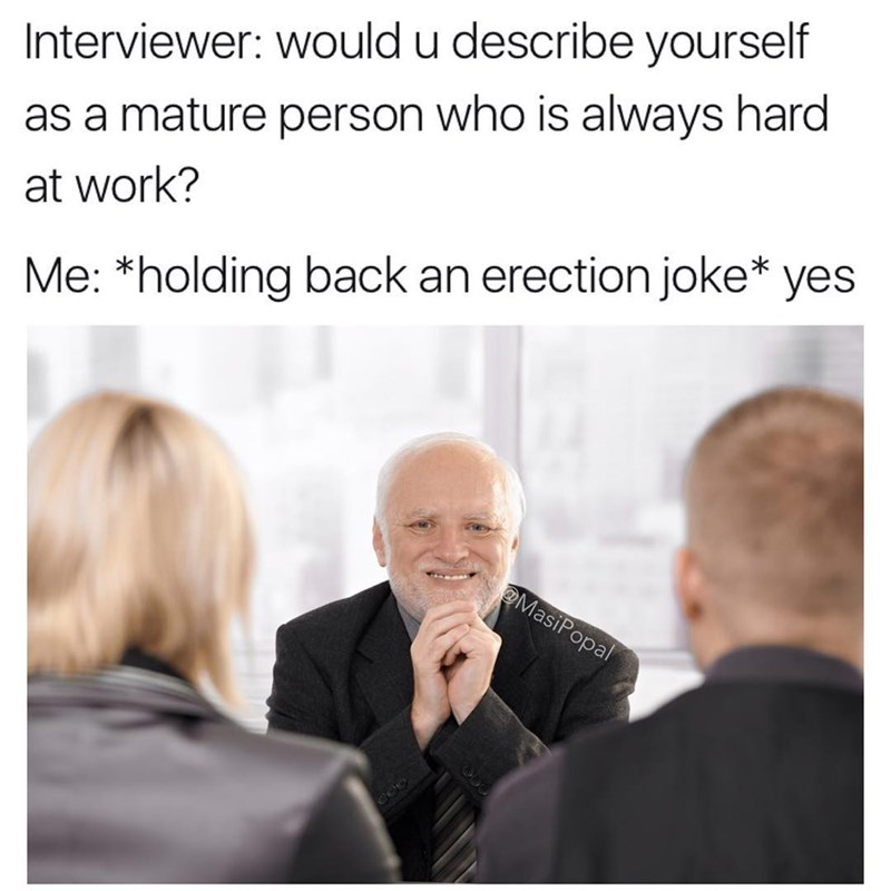 Funny meme about making jokes about erections and maturity - set in a job interview.