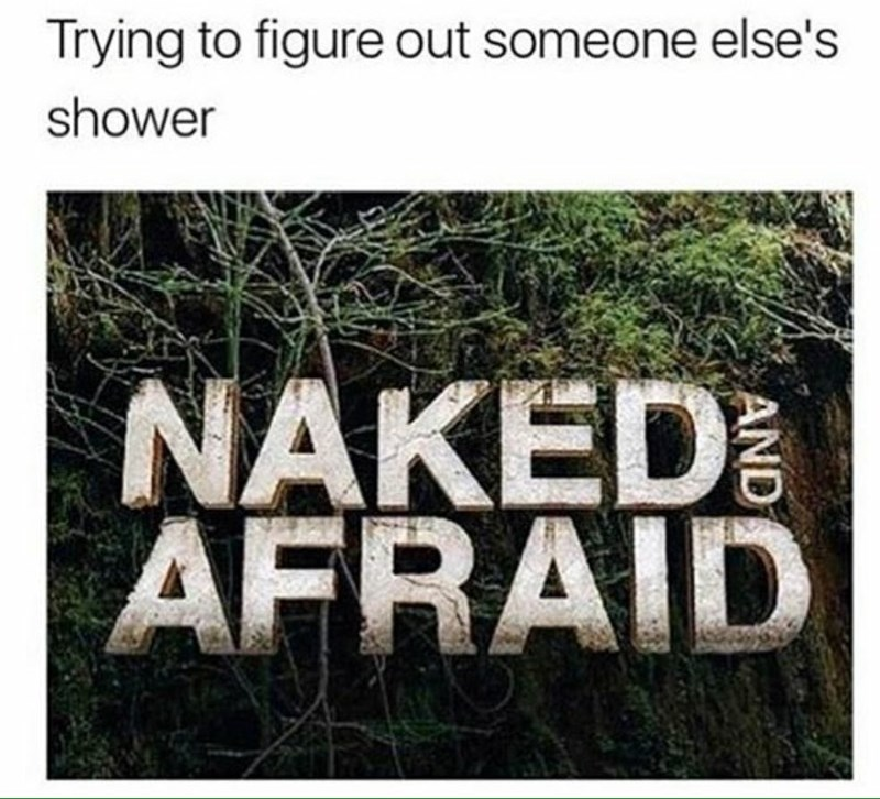 Funny meme about using someone else's shower for the first time - it makes you NAKED and AFRAID.
