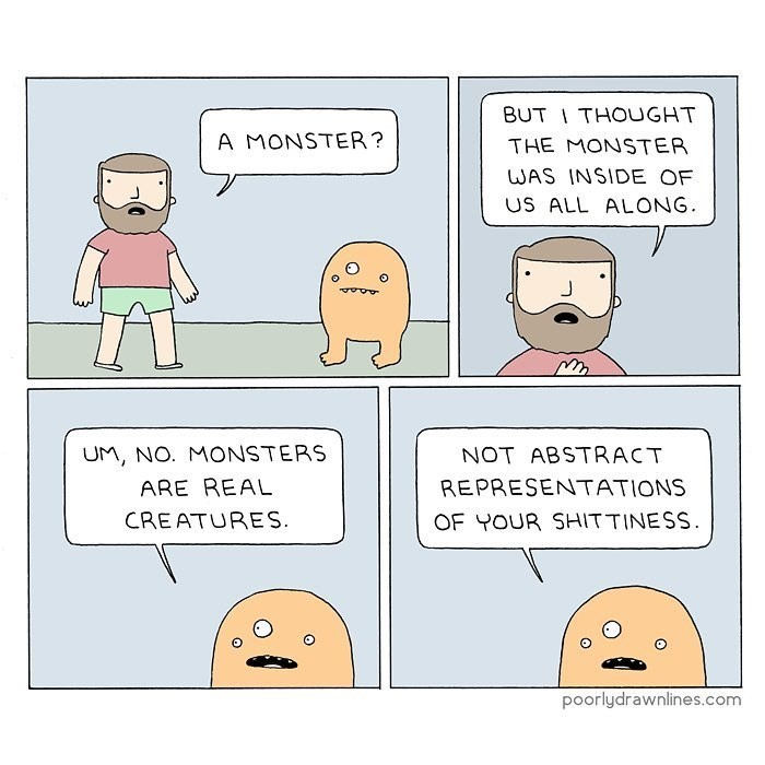 Cartoon - BUTTHOUGHT A MONSTER? THE MONSTER WAS INSIDE OF US ALL ALONG UM, NO. MONSTERS NOT ABSTRACT ARE REAL REPRESENTATIONS CREATURES. OF YOUR SHITTINESS. poorlydrawnlines.com
