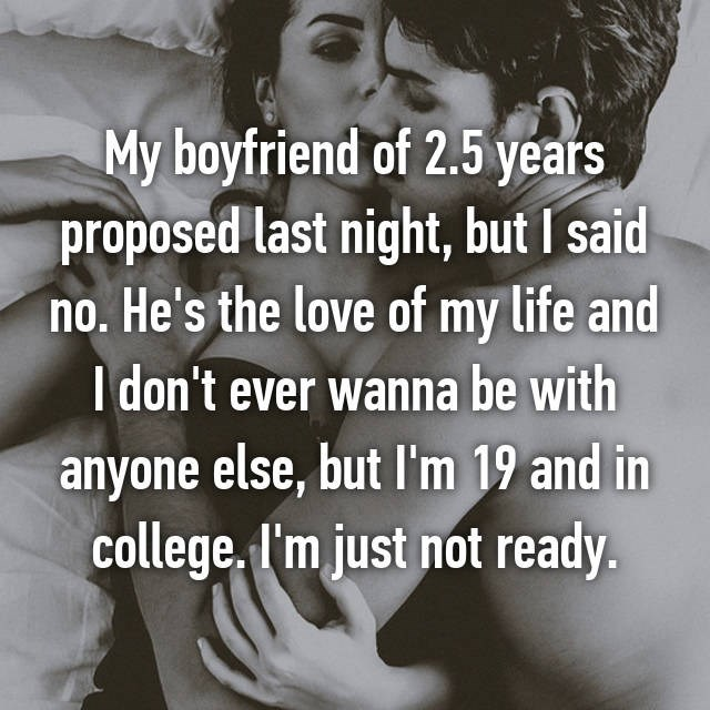 Girl turned down boyfriend of 2.5 years after proposing because she is only 19 and not ready.