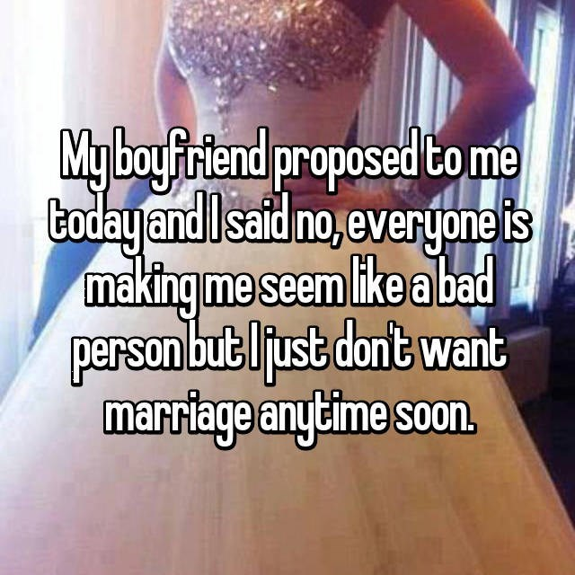 Girl who is being shamed by friends for turning down proposal but she doesn't want to be married just yet.
