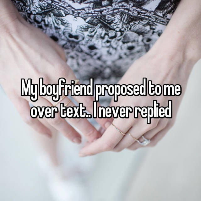 Whisper confession of a boyfriend who proposed over text and she never replied.