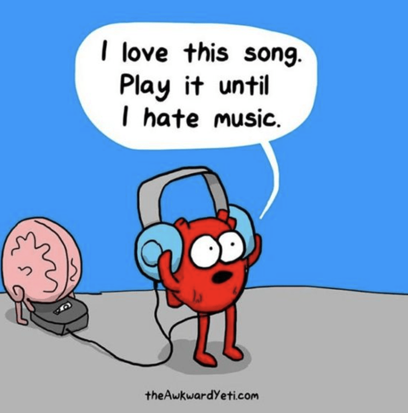 Heart listening to a song that he loves, requests to her it over and over till he hates all music.