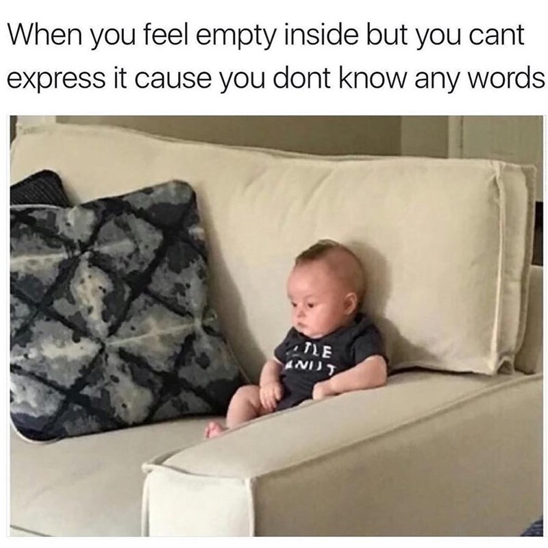 Funny meme about feeling empty inside but not being able to express it, photo of a baby looking emo.