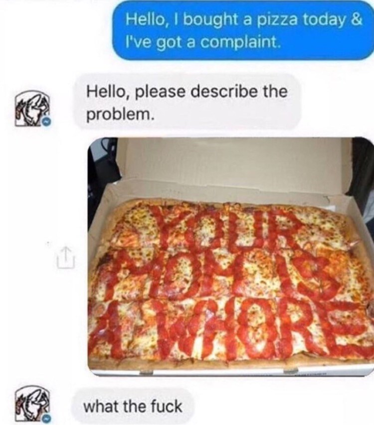 Text interaction about a pizza someone ordered that had YOUR MOM IS A WHORE written out in pepperoni on the pizza.