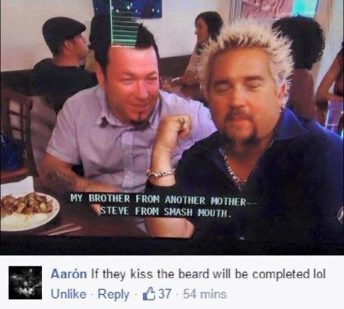 Steve from Smashmouth meets Guy Fieri and their facial hair completes a while beard.