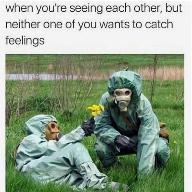 Funny meme featuring people wearing basically hazmat suits with respirators, says when you're seeing each other but neither of you wants to catch feelings.
