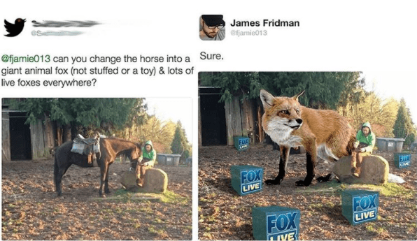 James Fridman photoshops a fox to look the size of a horse with fox-live everywhere.