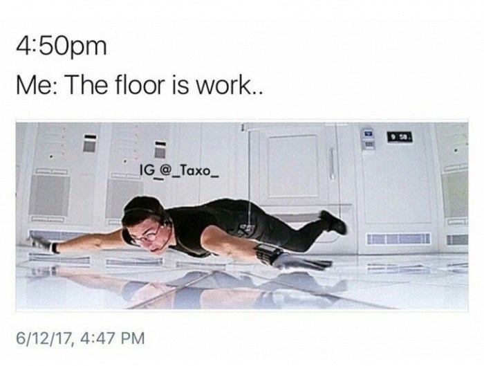 Leg - 4:50pm Me: The floor is work.. IG @_Taxo 6/12/17, 4:47 PM