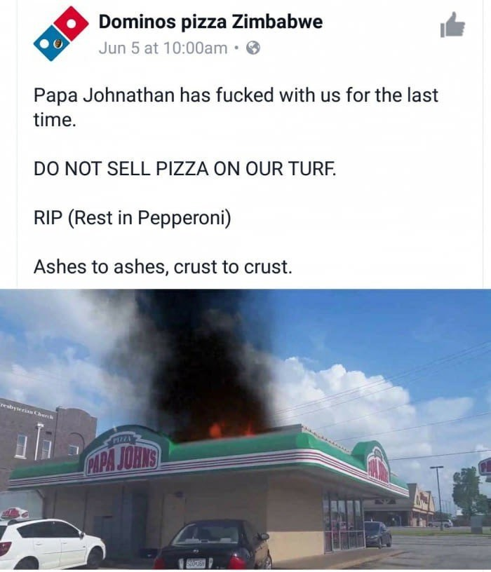 Motor vehicle - Dominos pizza Zimbabwe Jun 5 at 10:00am Papa Johnathan has fucked with us for the last time. DO NOT SELL PIZZA ON OUR TURF. (Rest in Pepperoni) Ashes to ashes, crust to crust. resbyterias Cherch PIZZ PAPA JORNS