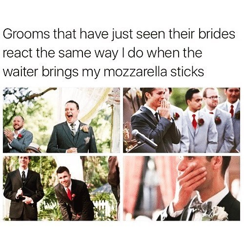 Funny meme about how grooms seeing their brides for the first time have the same expression as when someone eats mozzarella sticks.