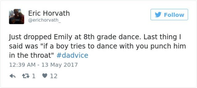"""dad joke - Text - Eric Horvath @erichorvath Follow Just dropped Emily at 8th grade dance. Last thing I said was """"if a boy tries to dance with you punch him in the throat"""" #dadvice 12:39 AM 13 May 2017 t1 12"""