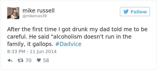 """dad joke - Text - mike russell @mikeruss39 Follow After the first time I got drunk my dad told me to be careful. He said """"alcoholism doesn't run in the family, it gallops. #Dadvice 8:33 PM - 11 Jun 2014 t70 58"""
