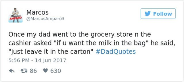 """dad joke - Text - Marcos @MarcosAmparo3 Follow AMPARO Once my dad went to the grocery store n the cashier asked """"if u want the milk in the bag"""" he said, """"just leave it in the carton"""" #DadQuotes 5:56 PM - 14 Jun 2017 t86 630"""