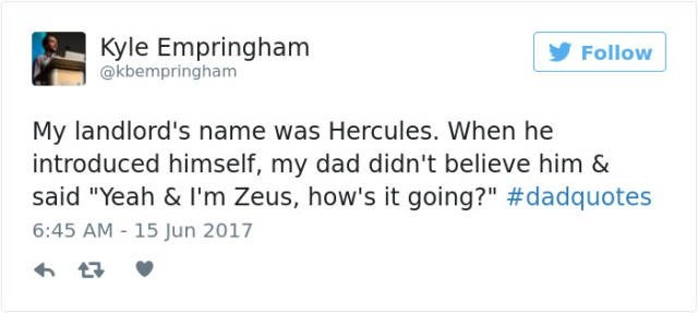 """dad joke - Text - Kyle Empringham @kbempringham Follow My landlord's name was Hercules. When he introduced himself, my dad didn't believe him & said """"Yeah & I'm Zeus, how's it going?"""" #dadquotes 6:45 AM 15 Jun 2017"""