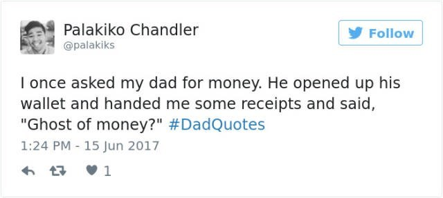 """dad joke - Text - Palakiko Chandler Follow @palakiks I once asked my dad for money. He opened up his wallet and handed me some receipts and said """"Ghost of money?"""" #DadQuotes 1:24 PM - 15 Jun 2017 1"""