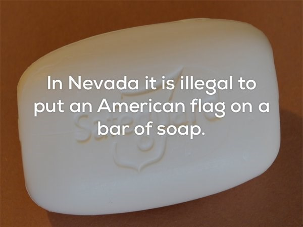 Text - In Nevada it is illegal to put an American flag on bar of soap.