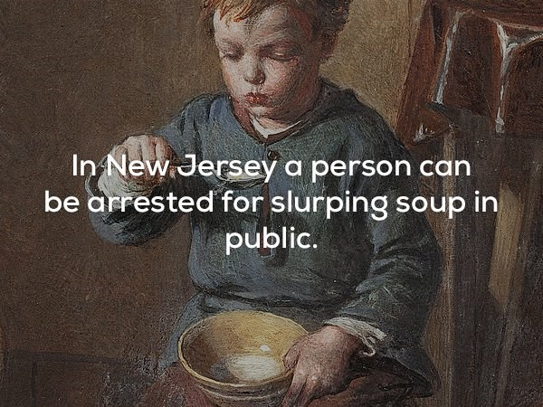 Font - In New Jersey a person can be arrestedfor slurping soup in public.
