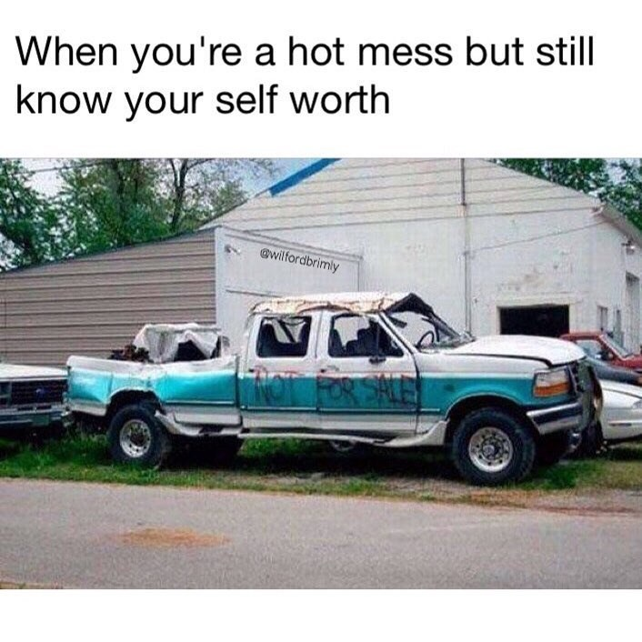 "Funny meme of a crappy car that has ""not for sale"" written on it, text says ""when you're a hot mess but you know your self worth."""