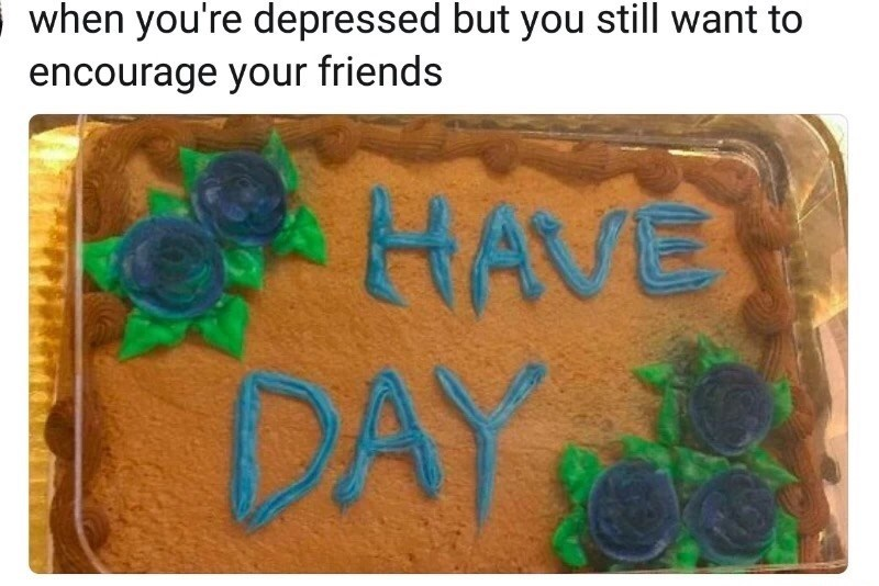 Cake that says HAVE DAY, they forgot to mention nice or good.