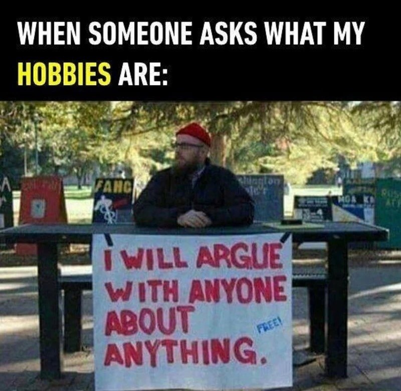 Meme about having the hobby of arguing with anybody about anything