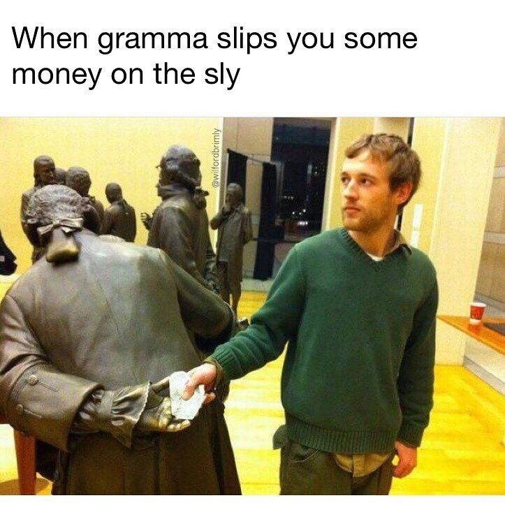 Funny meme of a guy who looks like a statue is slyly passing him money, compares it to when grandmas sneak you a couple bills.