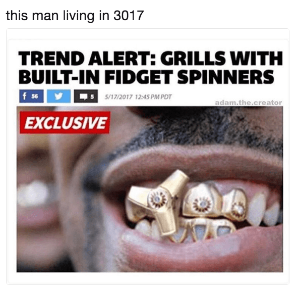 Tooth - this man living in 3017 TREND ALERT: GRILLS WITH BUILT-IN FIDGET SPINNERS f 56 5S/17/2017 12:45 PM PDT adam.the.creator EXCLUSIVE