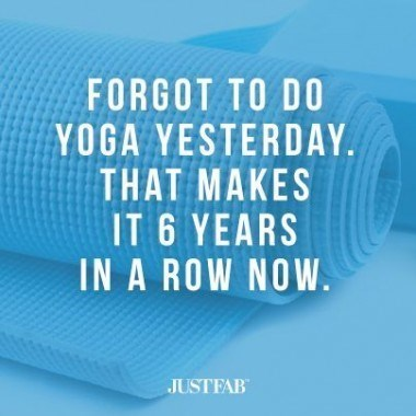 Text - FORGOT TO DO YOGA YESTERDAY THAT MAKES IT 6 YEARS IN A ROW NOW JUSTEAB