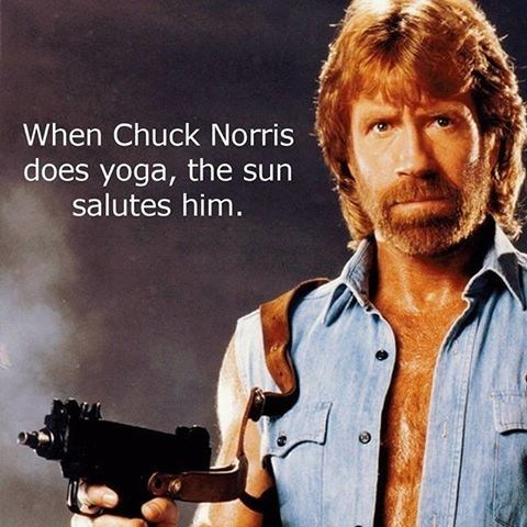 Movie - When Chuck Norris does yoga, the sun salutes him.